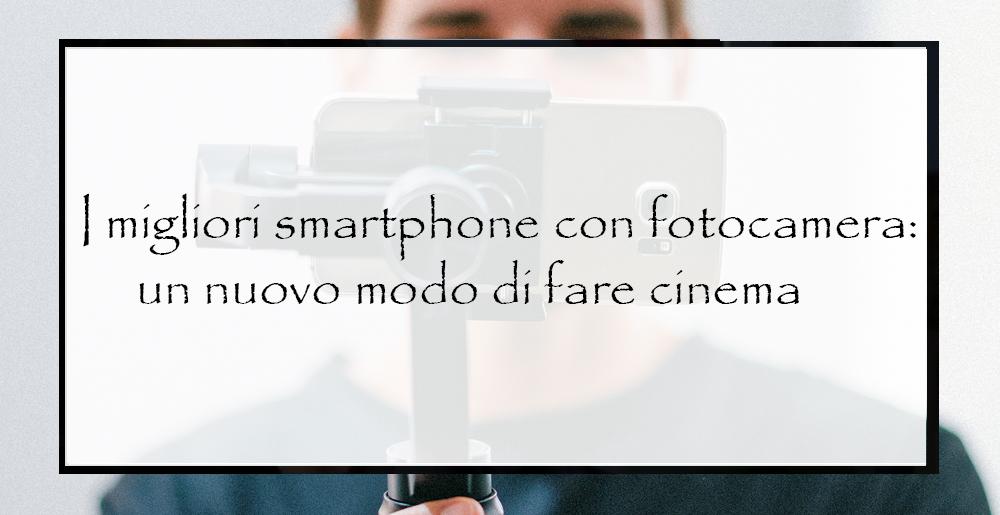 I-migliori-smartphone-con-fotocamera-un-nuovo-modo-di-fare-cinema