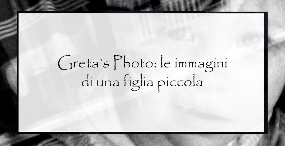 Greta's Photo: le immagini di una figlia piccola