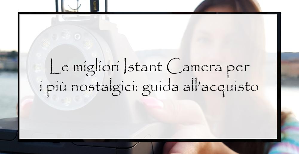 Le-migliori-Istant-Camera-per-i-più-nostalgici