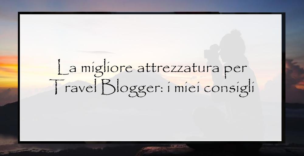 la-migliore-attrezzatura-per-travel-blogger