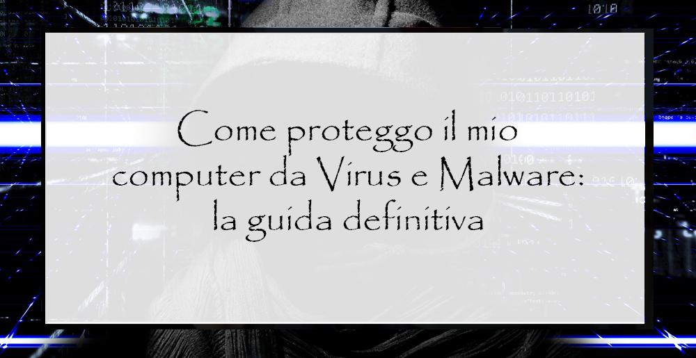 come-proteggo-il-mio-computer-da-virus-e-malware