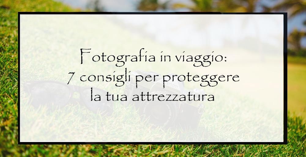 Fotografia-in-viaggio-come-proteggere-l'attrezzatura