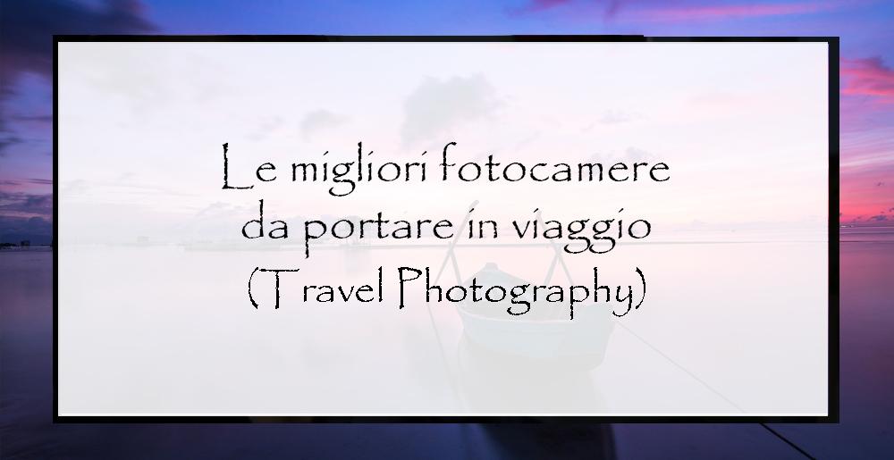 Le-migliori-fotocamere-da-portare-in-viaggio-2