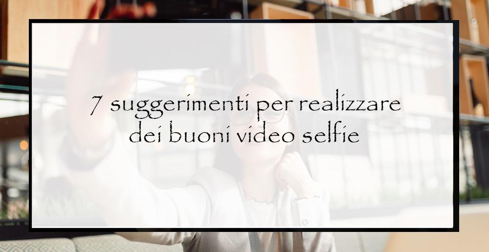 7-suggerimenti-per-realizzare-dei-buoni-video-selfie