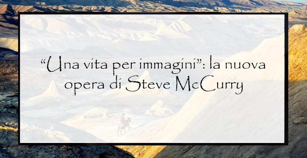Una-vita-per-immagini-la-nuova-opera-di-Steve-McCurry