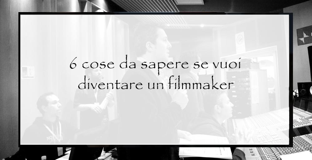 6-cose-da-sapere-se-vuoi-diventare-un-filmmaker