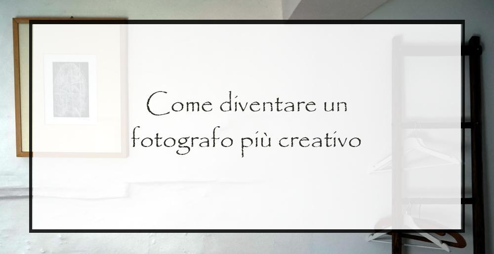 Come-diventare-un-fotografo-più-creativoo